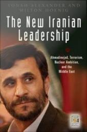 The New Iranian Leadership: Ahmadinejad, Terrorism, Nuclear Ambition, and the Middle East