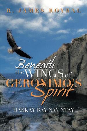 Beneath the Wings of Geronimo s Spirit