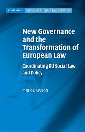 New Governance and the Transformation of European Law: Coordinating EU Social Law and Policy
