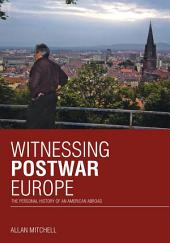 Witnessing Postwar Europe: The Personal History of an American Abroad