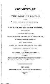 A Commentary on the Book of Psalms: In which Their Literal Or Historical Sense, as They Relate to King David, and the People of Israel, is Illustrated : and Their Application to Messiah, the Church, and to Individuals, as Members Thereof, is Pointed Out : with a View to Render the Use of the Psalter Pleasing and Profitable to All Orders and Degrees of Christians