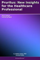 Pruritus: New Insights for the Healthcare Professional: 2012 Edition: ScholarlyPaper