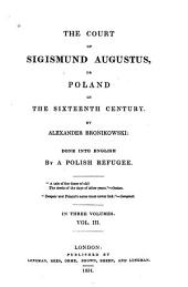 The Court of Sigismund Augustus, Or Poland in the Sixteenth Century: Volume 3