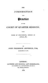 The Jurisdiction and Practice of the Court of Quarter Sessions: With Forms of Indictments, Notices of Appeal, &c