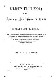 Fruit Book: Or, The American Fruitgrower's Guide in Orchard and Garden. Being a Compend of the History, Modes of Propagation, Culture, & C., of Fruit Trees and Shrubs, with Descriptions of Nearly All the Varieties of Fruits Cultivated in this Country: Notes of Their Adaptation to Localities and Soils, and Also a Complete List of Fruits Worthy of Cultivation