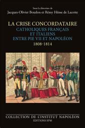 La Crise Concordataire: Catholiques français et italiens entre Pie VII et Napoléon - 1808 - 1814