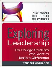 Exploring Leadership: For College Students Who Want to Make a Difference, Student Workbook, Edition 3