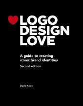 Logo Design Love: A guide to creating iconic brand identities, Edition 2