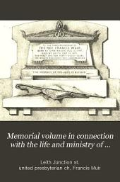 Memorial volume in connection with the life and ministry of the late rev. Francis Muir