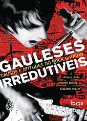 Gauleses Irredutíveis: causos e atitudes do rock gaúcho