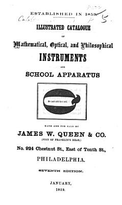 Illustrated Catalogue of mathematical  optical  and philosophical instruments     made  and for sale  by J  W  Queen   Co      Seventh edition PDF