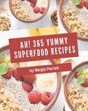 Ah! 365 Yummy Superfood Recipes
