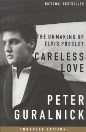 Careless Love (Enhanced Edition): The Unmaking of Elvis Presley