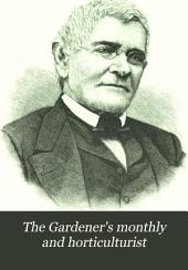 The Gardener's Monthly and Horticulturist: Volume 25