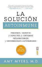 La solución autoinmune: Prevenir e invertir el espectro de síntomas y enfermedades autoinmunes