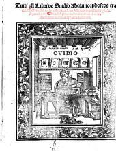 Tutti gli Libri de Ovidio Metamorphoseos tradotti dal litteral in verso vulgar con le sue Allegorie in prosa (etc.)