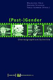 (Post-)Gender: Choreographien / Schnitte