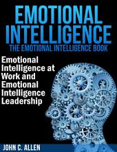 Emotional Intelligence: The Emotional Intelligence Book -- Emotional Intelligence at Work and Emotional Intelligence Leadership