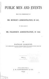 Public Men and Events from the Commencement of Mr. Monroe's Administration, in 1817, to the Close of Mr. Filmore's Administration, in 1853: Volume 1