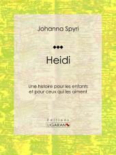 Heidi: Une histoire pour les enfants et pour ceux qui les aiment