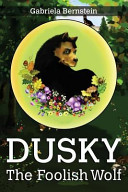 Dusky  the Foolish Wolf