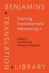 Teaching Translation and Interpreting 2: Insights, aims and visions. Papers from the Second Language International Conference Elsinore, 1993