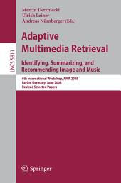 Adaptive Multimedia Retrieval: Identifying, Summarizing, and Recommending Image and Music: 6th International Workshop, AMR 2008, Berlin, Germany, June 26-27, 2008. Revised Selected Papers