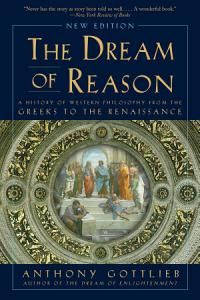 The Dream of Reason: A History of Western Philosophy from the Greeks to the Renaissance (New Edition)