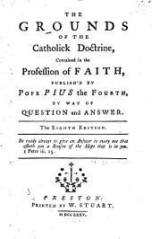 The Grounds of the Catholick Doctrine: Contained in the Profession of Faith