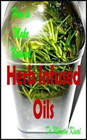 How to Make Natural Herb Infused Oils