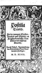 Postilla Teütsch: Für die junngen Christen Knaben vnd Meidlin in Fragstuck verfasset Von Ostern biß auff das Aduendt