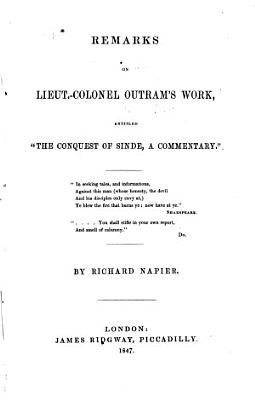 Remarks on Lieut  Colonel Outram s Work  Entitled  The Conquest of Sinde  a Commentary      PDF