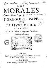 Les Morales de S. Grégoire, pape, sur le livre de Job divisées en XXXV livres, compris en VI parties ... traduites en françois