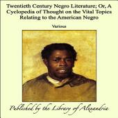 Twentieth century Negro Literature or a cyclopedia of thought on the vital topics relating to the American Negro