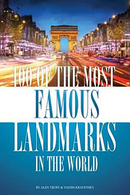 100 of the Most Famous Landmarks in the World