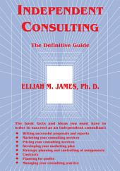 Independent Consulting: The Definitive Guide