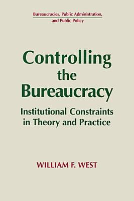 Controlling the Bureaucracy  Institutional Constraints in Theory and Practice