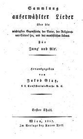 Sammlung auserwählter Lieder über Gegenstände der Natur, der Religions- und Sittenlehre, und des menschlichen Lebens: Band 1
