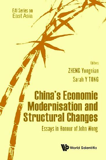 China s Economic Modernisation And Structural Changes  Essays In Honour Of John Wong PDF