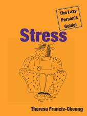 Stress: The Lazy Person's Guide!: How You Can Use Stress to Your Advantage