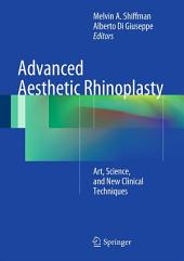 Advanced Aesthetic Rhinoplasty: Art, Science, and New Clinical Techniques