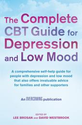 The Complete CBT Guide for Depression and Low Mood: A comprehensive self-help guide for people with depression and low mood that also offers invaluable advice for families and other supporters