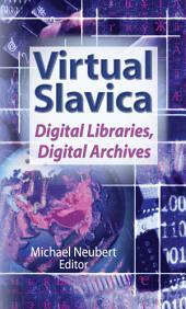 Virtual Slavica: Digital Libraries, Digital Archives