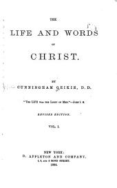 The Life and Words of Christ: Volume 1
