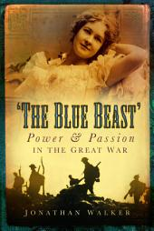 Blue Beast: Power and Passion in the Great War