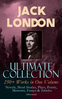 JACK LONDON Ultimate Collection  250  Works in One Volume  Novels  Short Stories  Plays  Poetry  Memoirs  Essays   Articles  Illustrated  PDF