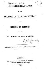 Considerations on the Accumulation of Capital and Its Effects on Profits and on Exchangeable Value ...