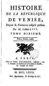 Histoire de la république de Venise, depuis la fondation jusqu'à présent: Volume10