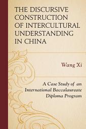 The Discursive Construction of Intercultural Understanding in China: A Case Study of an International Baccalaureate Diploma Program