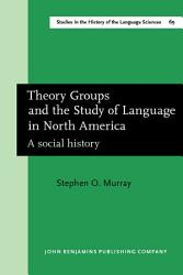 Theory Groups And The Study Of Language In North America Book PDF